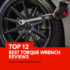 Top 12 Best Torque Wrench  Reviews & Buying Guide-2018