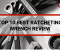 Top 10 Best Ratcheting Wrench Reviews & Buying Guide-2018