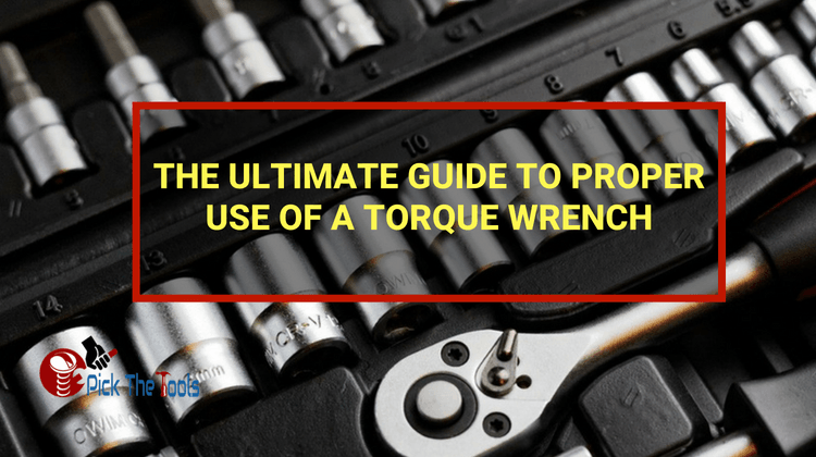 The Ultimate Guide to Proper Use of a Torque Wrench