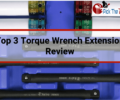 Top 3 Torque Wrench Extension Review-2018.