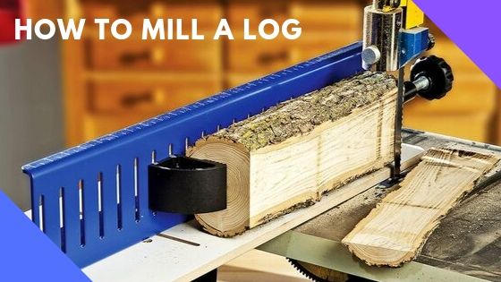 How To Mill A Log